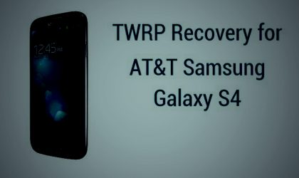 TWRP Recovery for AT&T Samsung Galaxy S4: Downloads and Step-by-step Guide