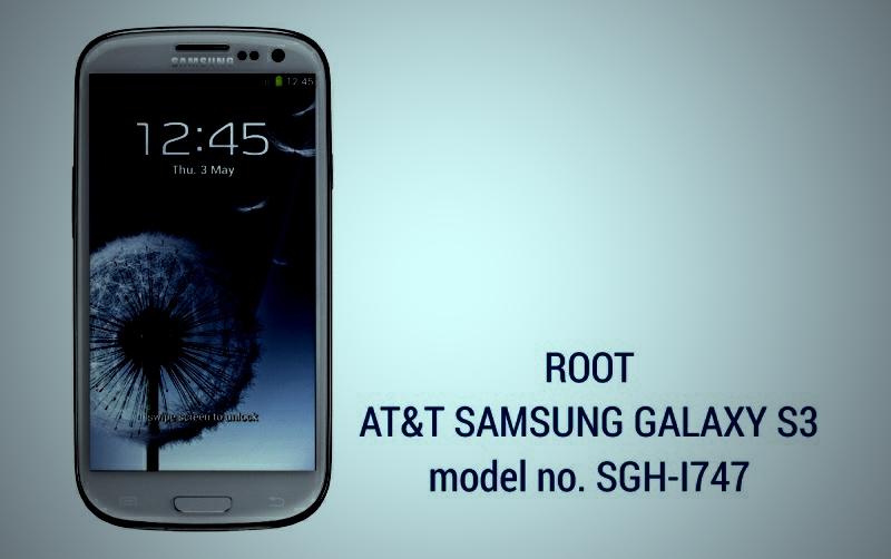 Root Samsung Galaxy S3 AT&T Model SGH-I747