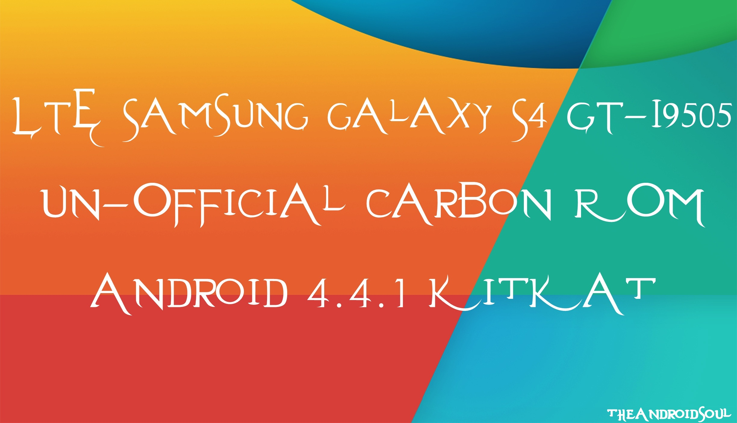 Update Galaxy S4 LTE to latest Android 4 4 1 KitKat with Carbon ROM