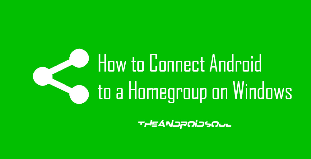 how to connect android for homegroup
