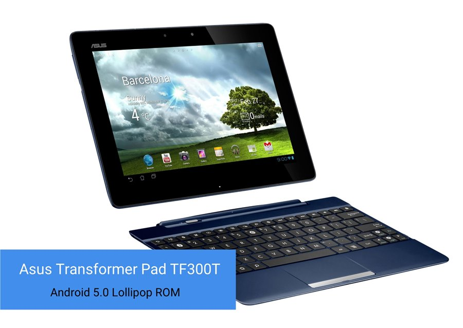 Asus Transformer Pad TF300T Android 5.0 Lollipop