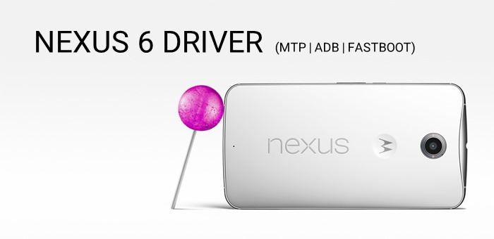 Nexus 6 Driver (ADB, Fastboot and MTP) for Windows and MAC