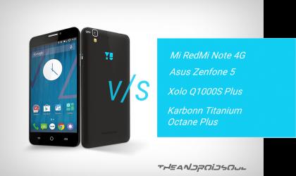 Yu Yureka vs Mi RedMi Note 4G vs Asus Zenfone 5 vs Xolo Q1000S Plus vs Karbonn Titanium Octane Plus