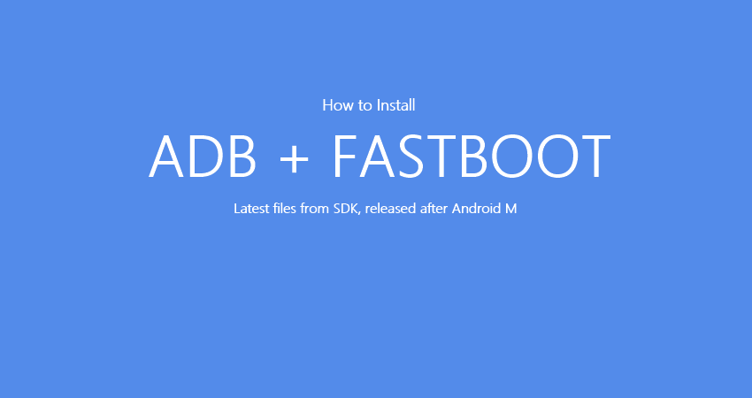 Download New ADB and Fastboot tool from Android M SDK
