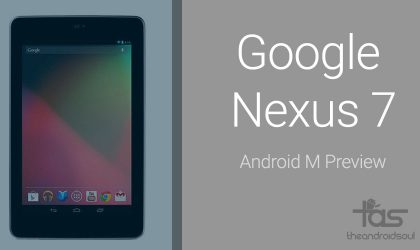 Nexus 7 2012 now rocks Android M Preview build, howsoever unstable it is!