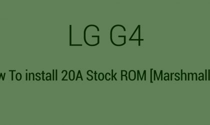 How to Update LG G4 to Marshmallow Android 6.0 update with stock ROM 20A