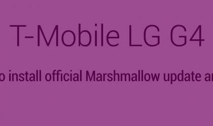 How to update T-Mobile LG G4 to Marshmallow 6.0 with ROM ported from 20A official firmware