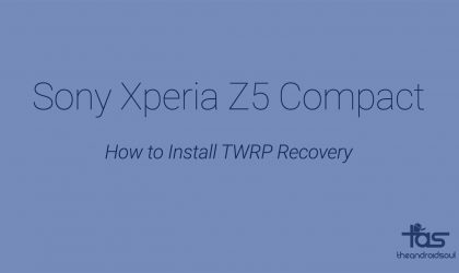 Sony Xperia Z5 Compact TWRP Recovery: Downloads and Installation Guide