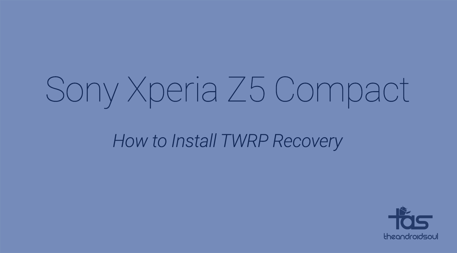 Sony Xperia Z5 Compact TWRP Recovery: Downloads and