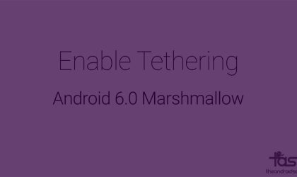 How to enable tethering on Marshmallow update [Android 6.0]