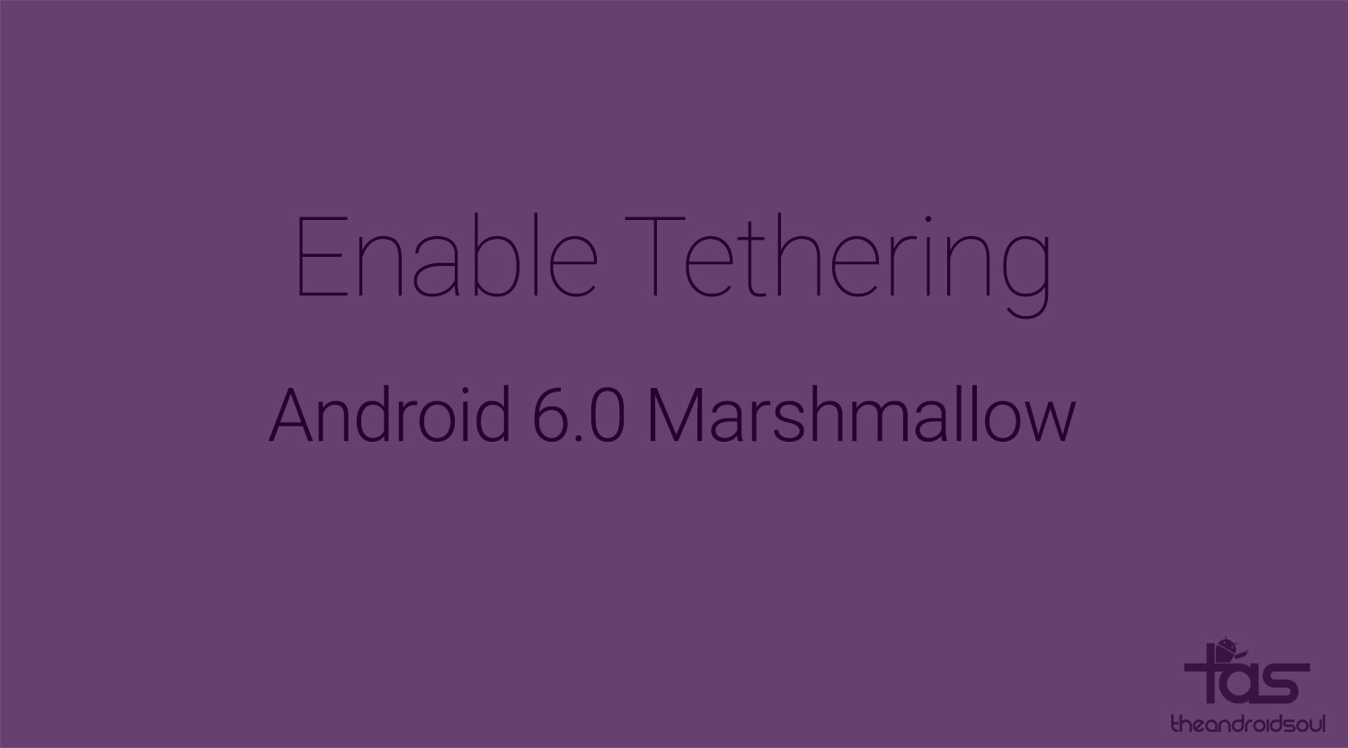 How to enable tethering on Marshmallow update [Android 6 0]