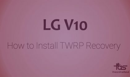 LG V10 TWRP Recovery: Downloads and How to Install Guide