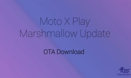Download Moto X Play Marshmallow update OTA