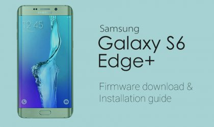 Download Galaxy S6 Edge Plus Firmware: Android 7.0 Nougat available [G928CXXU3CQC7]