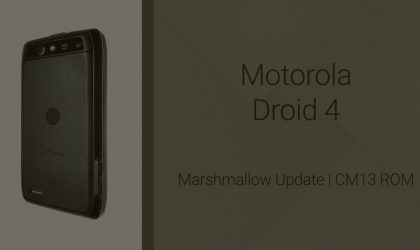Download Motorola Droid 4 Marshmallow Update: CM13 and other ROMs