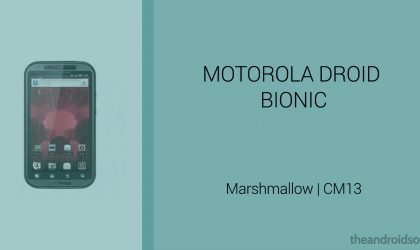 Download Droid Bionic Marshmallow Update: CM13 and other ROMs
