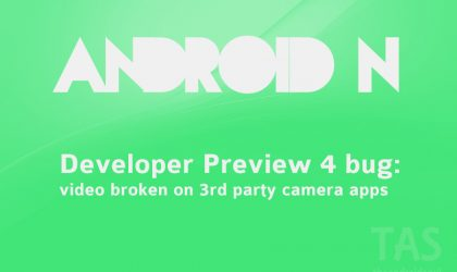 PSA: Major video recording bug found on Android N Developer Preview 4