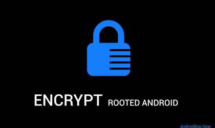 How to Encrypt Rooted Android Devices
