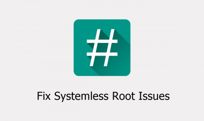 How to Fix Systemless Root for Apps that don't recognize Root Access