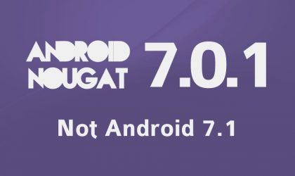 Android 7.0.1 and not Android 7.1 should be first Nougat Maintenance Release