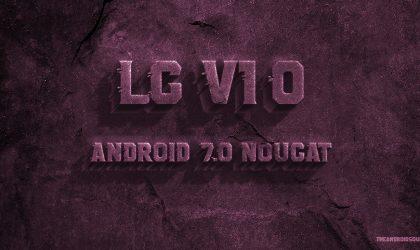 LG V10 Nougat update & Firmware: Verizon releases VS99027A update
