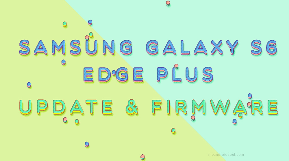Galaxy S6 Edge Plus update: Android 9 Pie