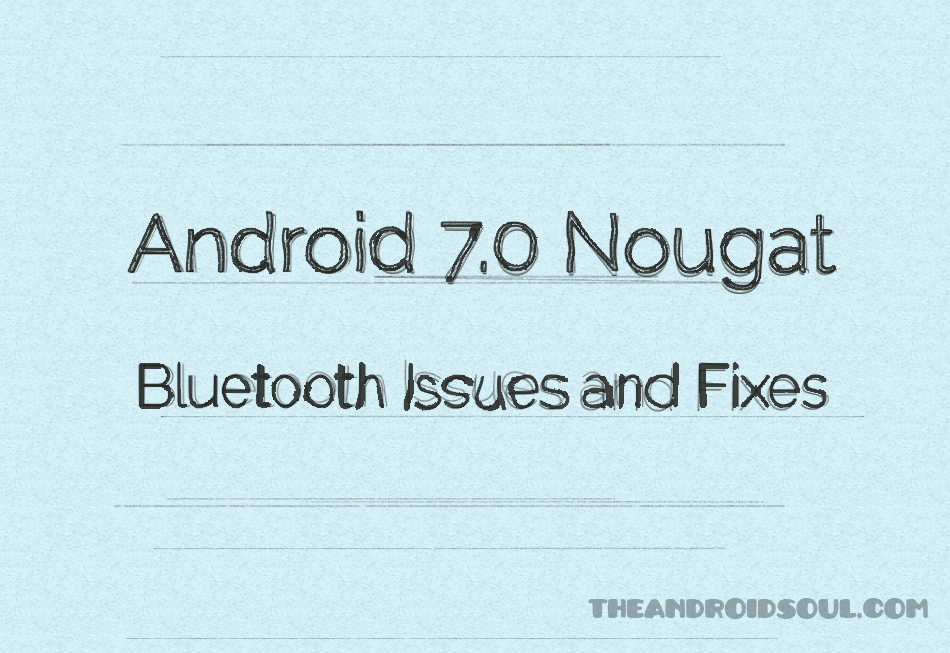 How to Fix Android 7 0 Nougat Bluetooth issues