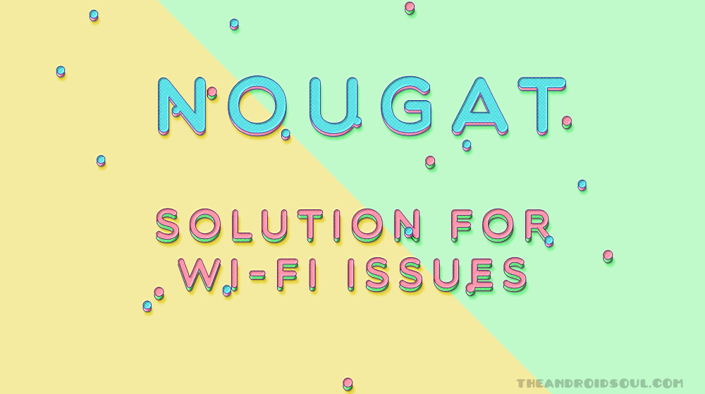 How to Fix Android 7 0 Nougat WiFi disconnect issues for