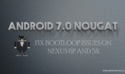 [Solved] Fix Android 7.0 Nougat OTA bootloop issues on Nexus 5X and 6P