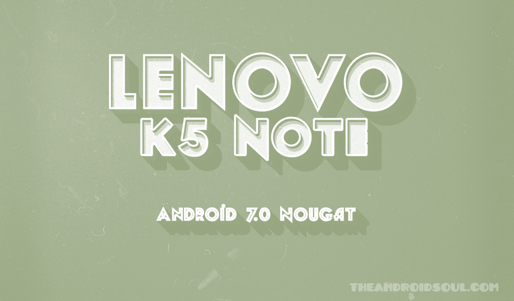 Android Nougat update for Lenovo K5 Note: expected release date