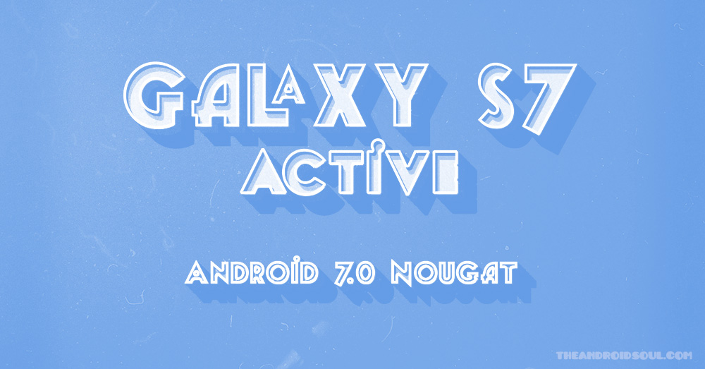 Galaxy S7 Active update: No Android 9 Pie, but up to July