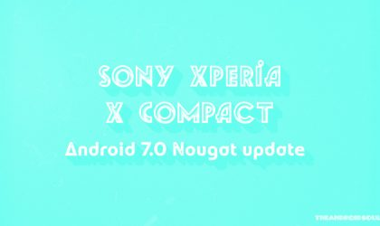 Sony Xperia X Compact Nougat update: Android 7.0 released as 34.2.A.0.266 build