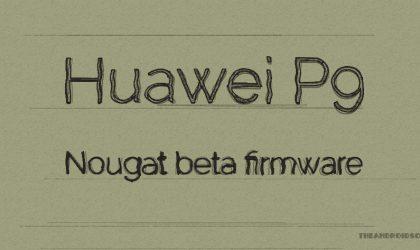 Download Huawei P9 Android 7.0 Nougat update firmware, build EVA-L09C432B360