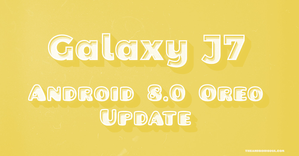 Galaxy J7 Pie Update And Other News Oreo 8 1 Arrives On 2016