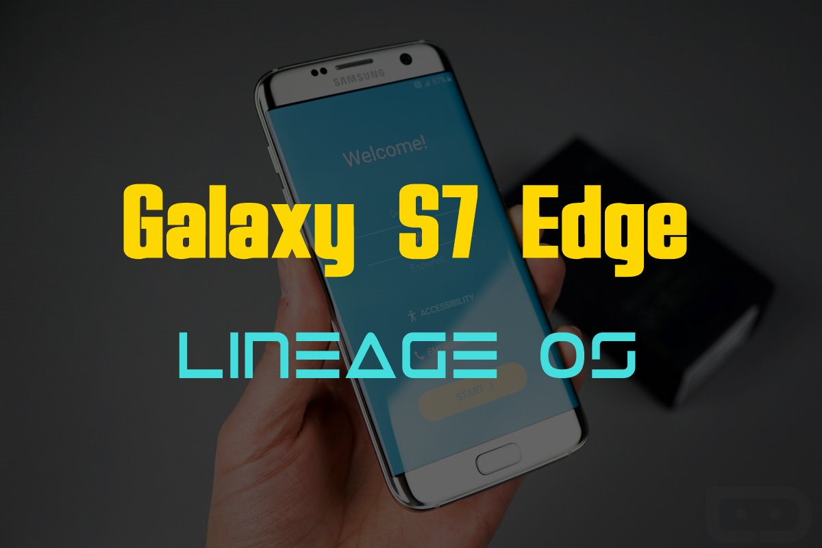 Samsung Galaxy S7 Edge gets unofficial Lineage OS 14 1 ROM