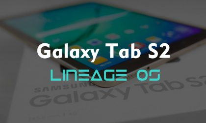 Galaxy Tab S2 receives Android 7.1.1 based Lineage OS ROM (Unofficial)