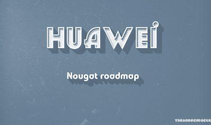 Huawei Nougat roadmap revealed!