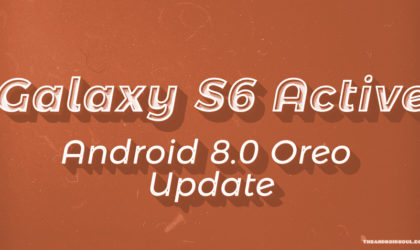 Galaxy S6 Active Oreo update: Not eligible for 8.0, Blueborne and KRACK fix issued