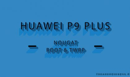 Huawei P9 Plus (VIE-AL10) has TWRP and Root available on Nougat update
