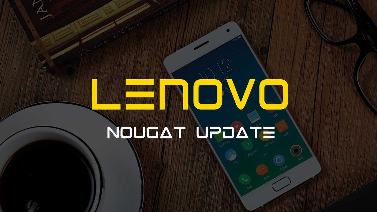 Lenovo Android 7 0 Nougat update: release date and device list