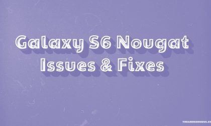 Galaxy S6 Nougat update issues and fixes