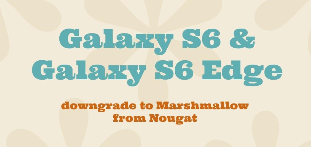 Galaxy S6 downgrade Marshmallow