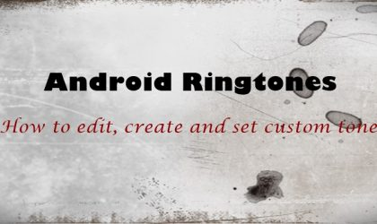 Android Ringtones: How to edit, create and set custom tones
