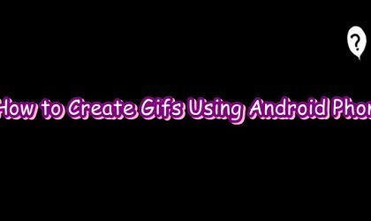 How to create GIFs using your Android phone