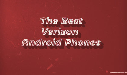 The best Verizon Android phones right now