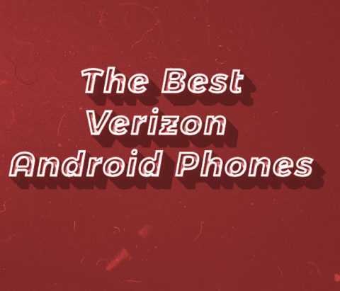 The Best Verizon Android Phones right now!