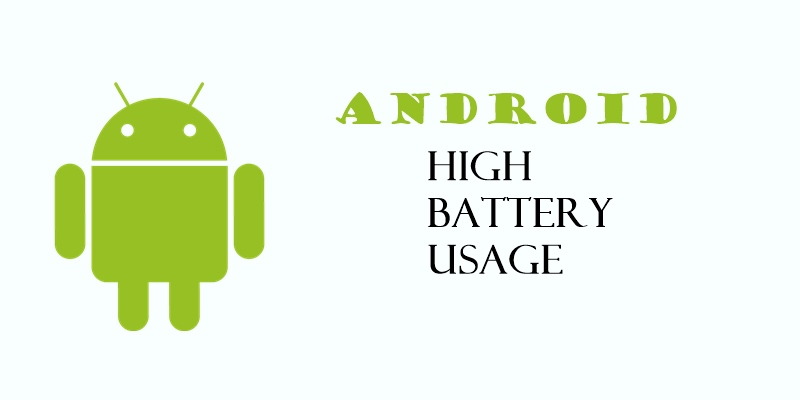 high battery usage by android here s how to fix it the android soul