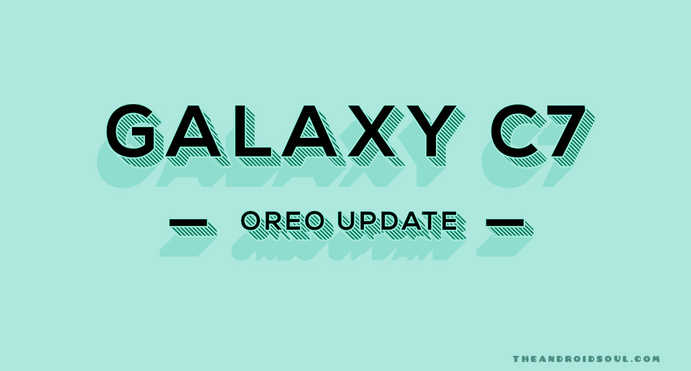 Galaxy C7 Pie update news and more: Android Oreo now rolling out to