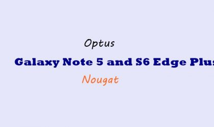 Optus Galaxy Note 5 and S6 Edge Plus Nougat update may release this month