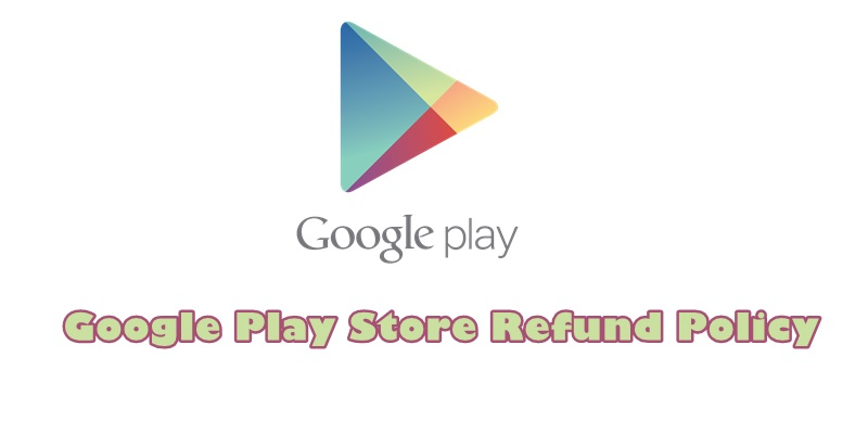 Google Play Store Refund Policy: Everything You Need To Know – The